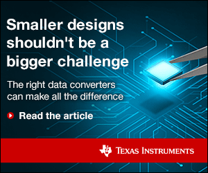 1596486816 Texas Instruments Smaller Designs 300x250 Ed 080420 Kmr